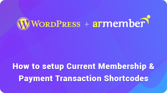 Setup Current Membership & Payment Transaction shortcodes guide