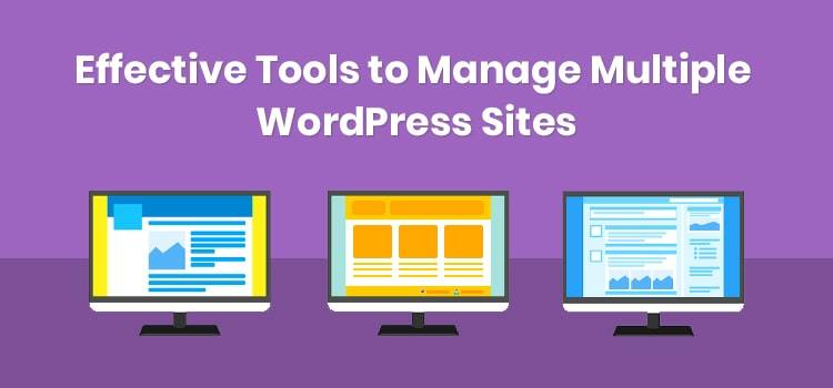 5 Effective Tools to Manage Multiple Wordpress Sites from Single Dashboard