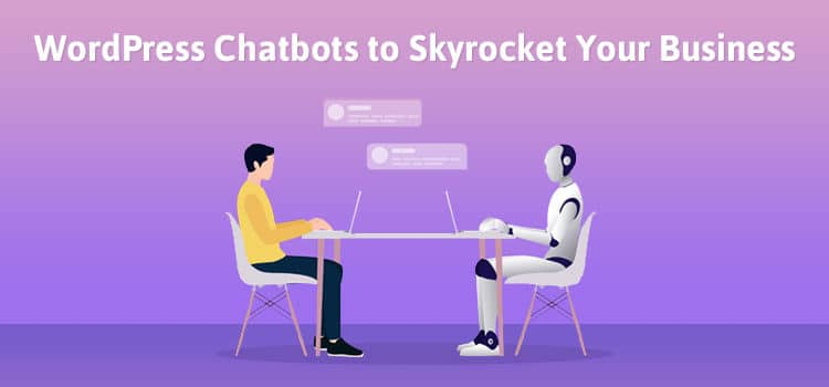 Effective Use of Chatbots to Boost Sales For Your Wordpress Site