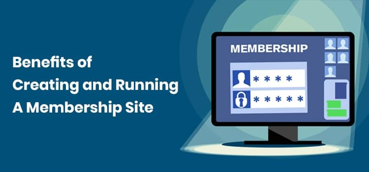 5 Staggering Benefits of Creating and Running a Membership Site