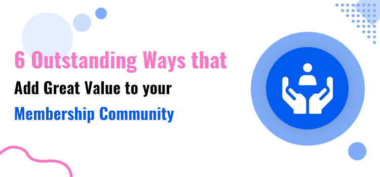 Add Value To Your Membership Community